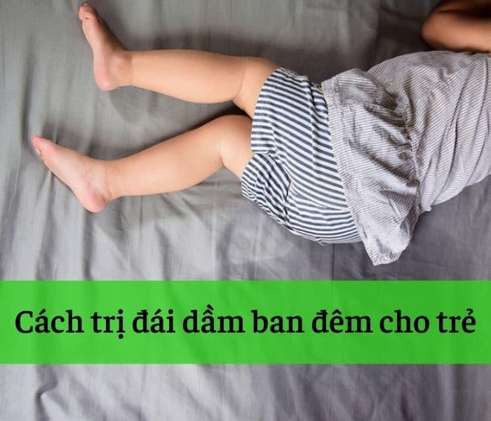 Những cách trị đái dầm ban đêm cho trẻ cha mẹ cần biết