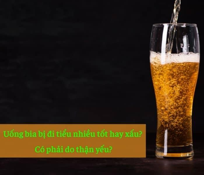 Đi tiểu nhiều khi uống bia có phải thận yếu