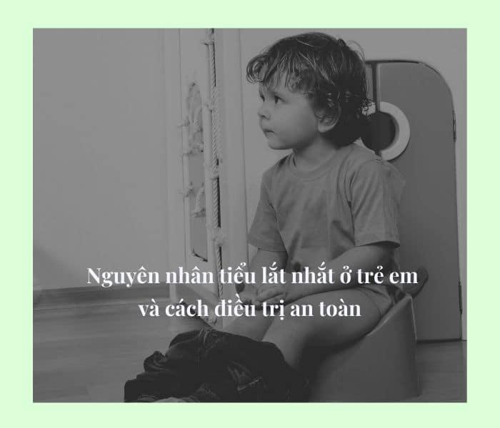 Nguyên nhân tiểu lắt nhắt ở trẻ em và cách điều trị an toàn